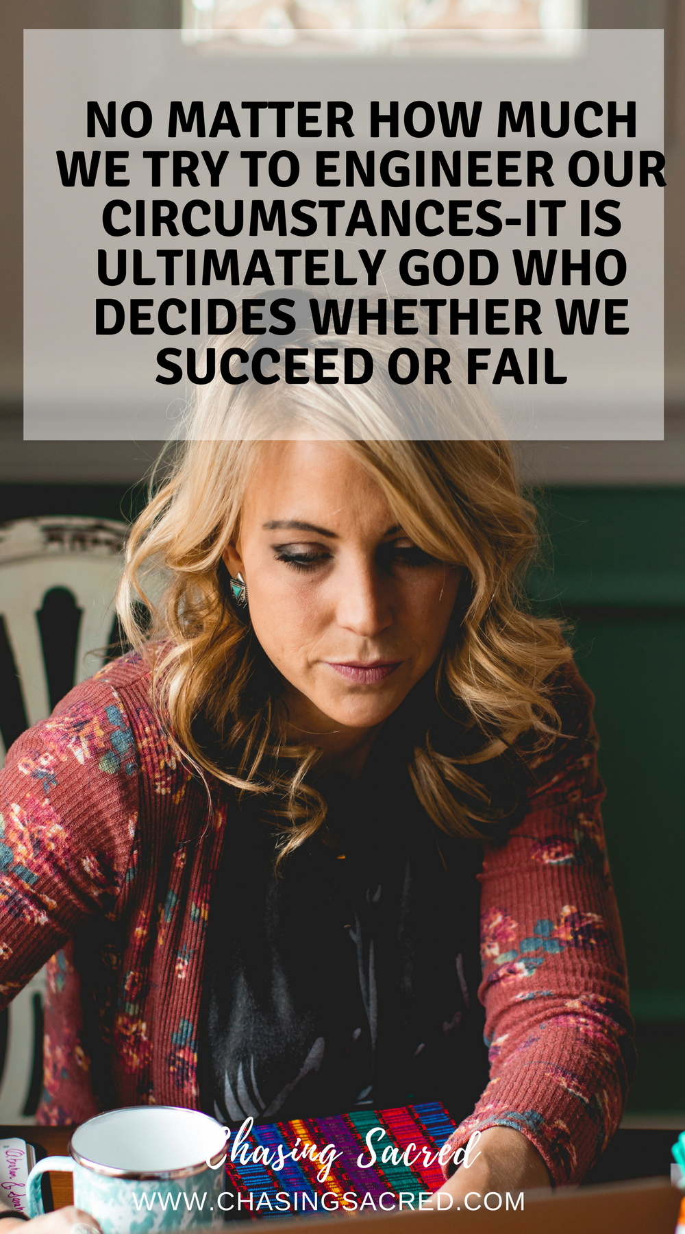 No matter how much we try to engineer our circumstances - it is ultimately God who decided whether we succeed or fail