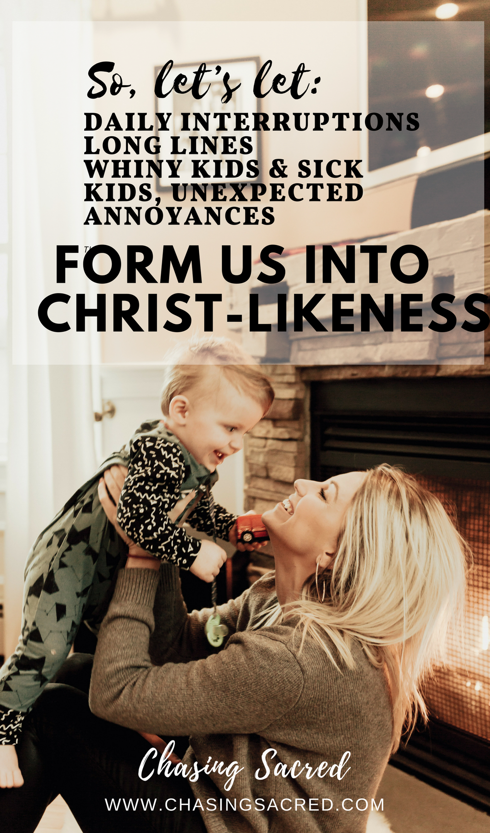 So let's let daily interruptions, long lines, whiny kids and sick kids, unexpected annoyances form us into christ-likeness
