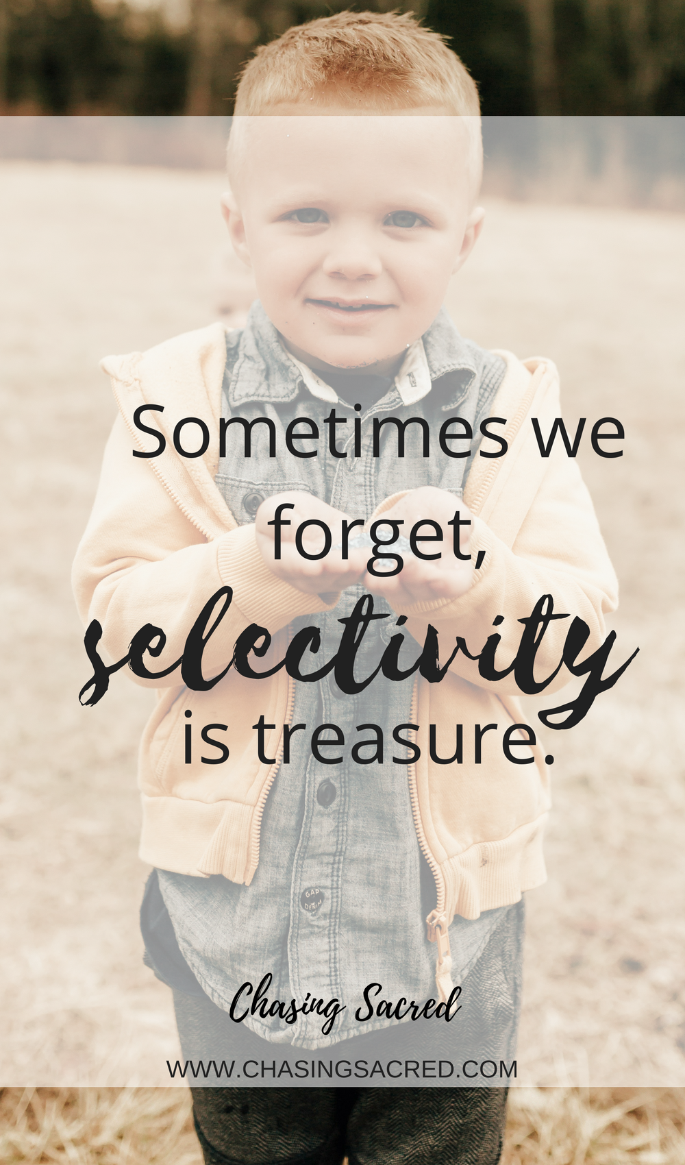 Sometimes we forget, selectivity is treasure | Chasing Sacred
