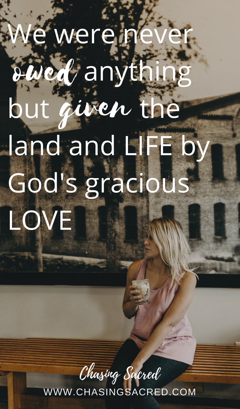 We were never owed anything but given the land and life by God's gracious love
