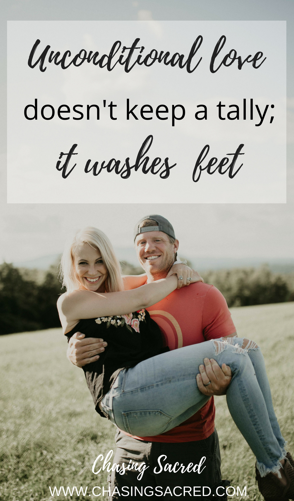 Unconditional love doesn't keep a talley; it washes feet.   Chasing Sacred