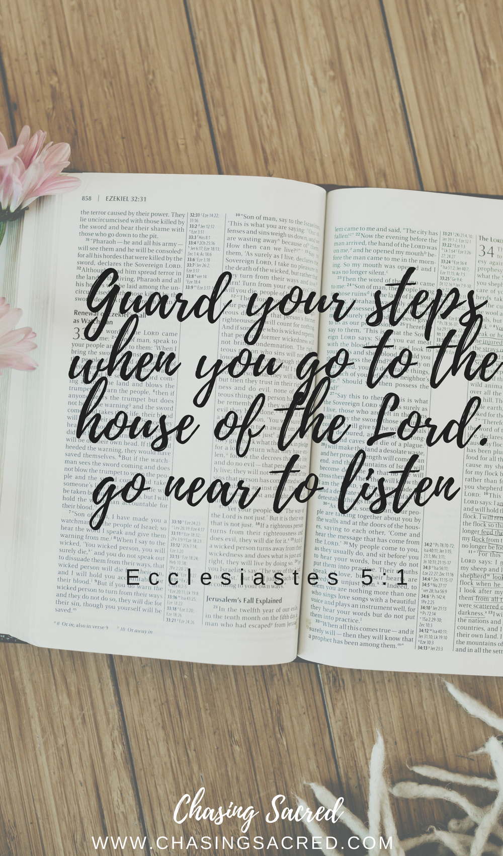 Guard your steps when you go to the house of the Lord. Go near to listen | Chasing Sacred