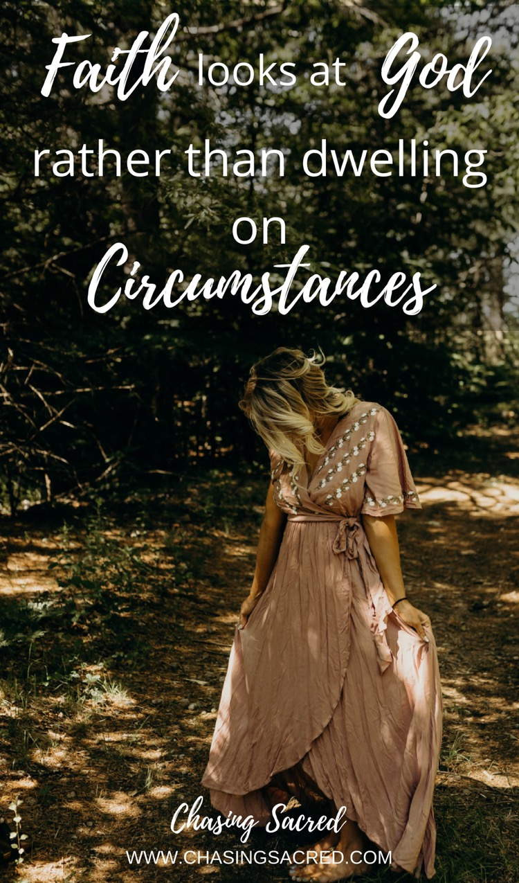 Faith looks at God rather than dwelling on circumstances | Chasing Sacred